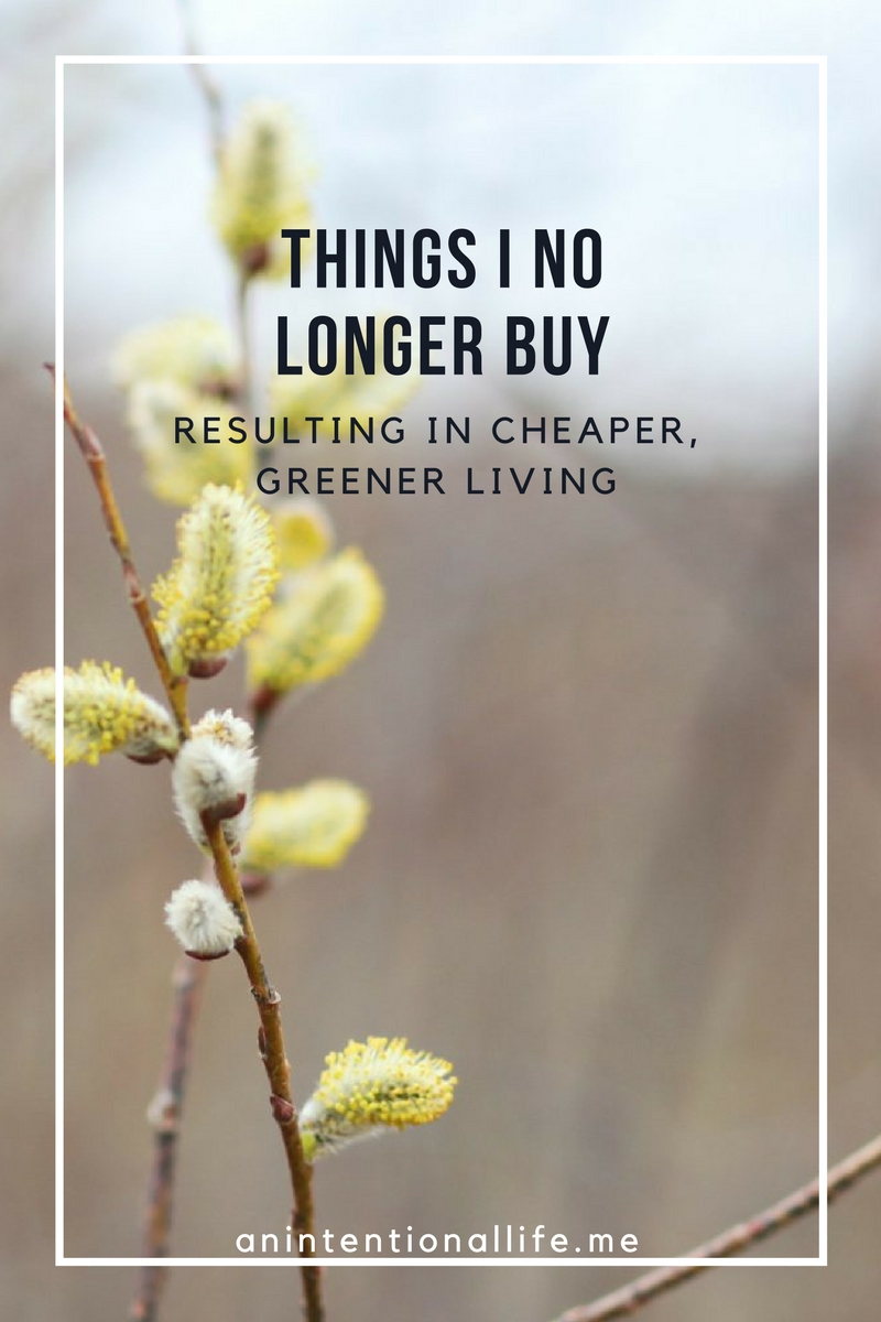 Things I No Longer Buy Resulting in Cheaper, Greener Living
