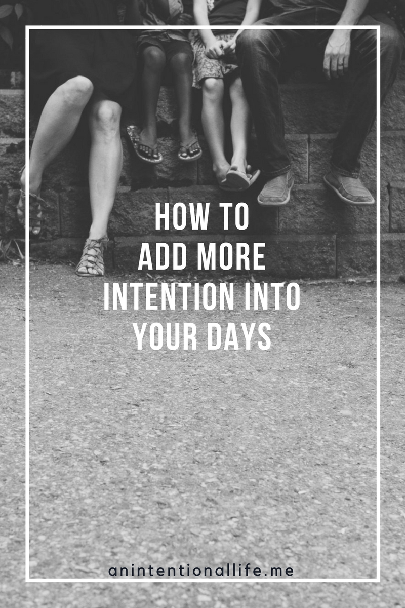 How to Add More Intention into Your Days - Live An Intentional Life