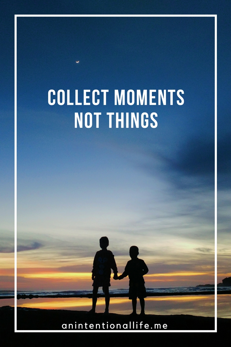 Live An Intentional Life - Collect Moments, Not Things