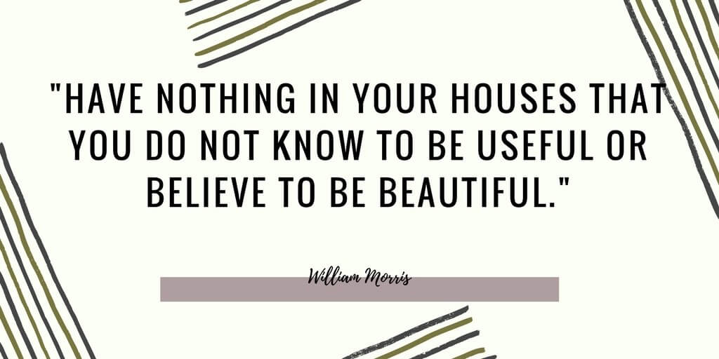 Is Minimalism Right For Your Family? - William Morris Quote