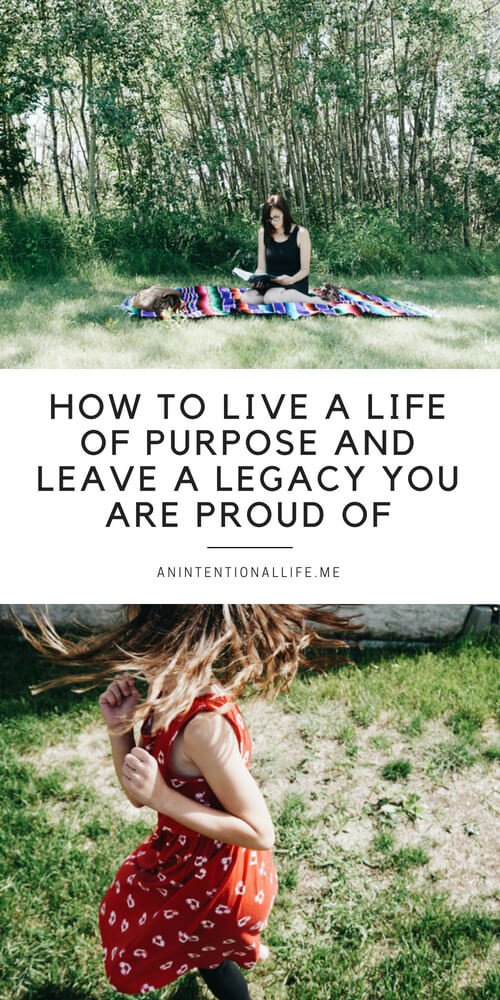 What is your purpose in life? Do you have one? Check out how to live a life of purpose and leave a legacy you are proud of