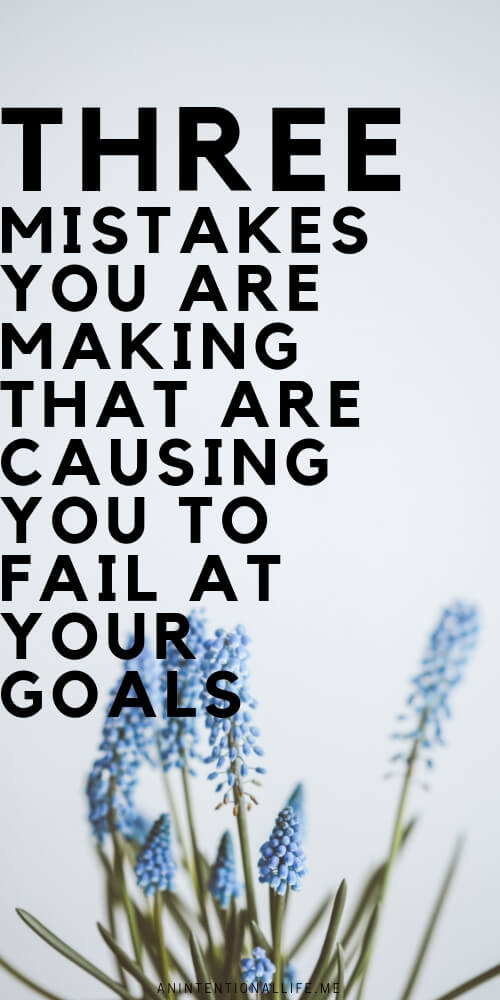 Three mistakes you are making that are causing you to fail at your goals. These common mistakes are stopping you from achieving your goals.