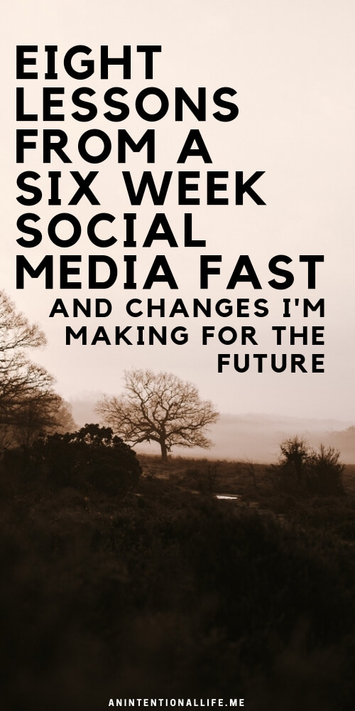 Eight Lessons I Learning During a Six Week Social Media Fast and changes and rules I am making for myself for the future