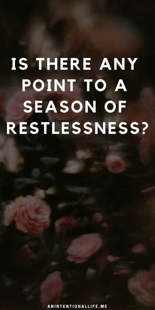 Is there a point to a restless season?
