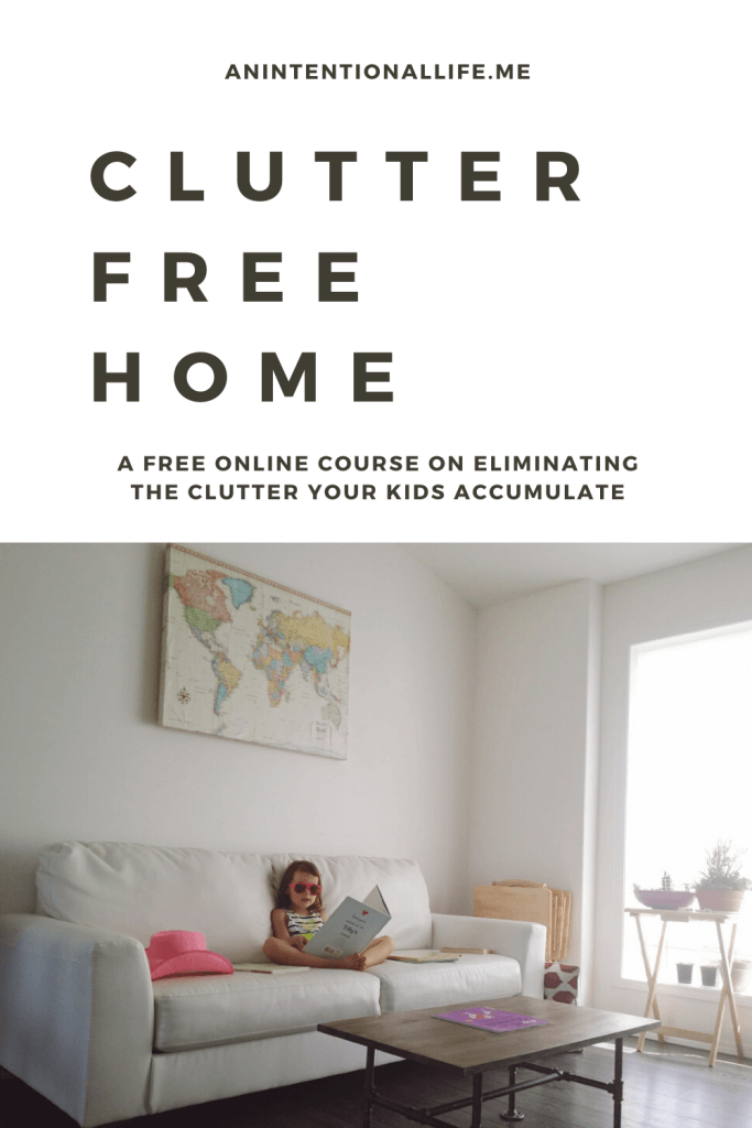 Clutter Free Home - a free online workshop on how to eliminate clutter in your home that kids accumulate