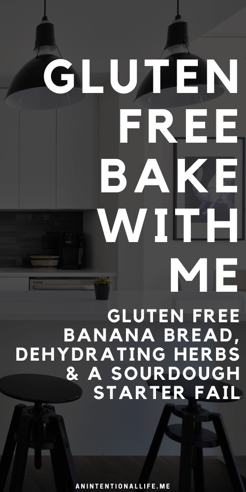 Gluten Free Bake With Me - Gluten Free Banana Bread, Dehydrating Herbs and a Gluten Free Sourdough Starter Fail