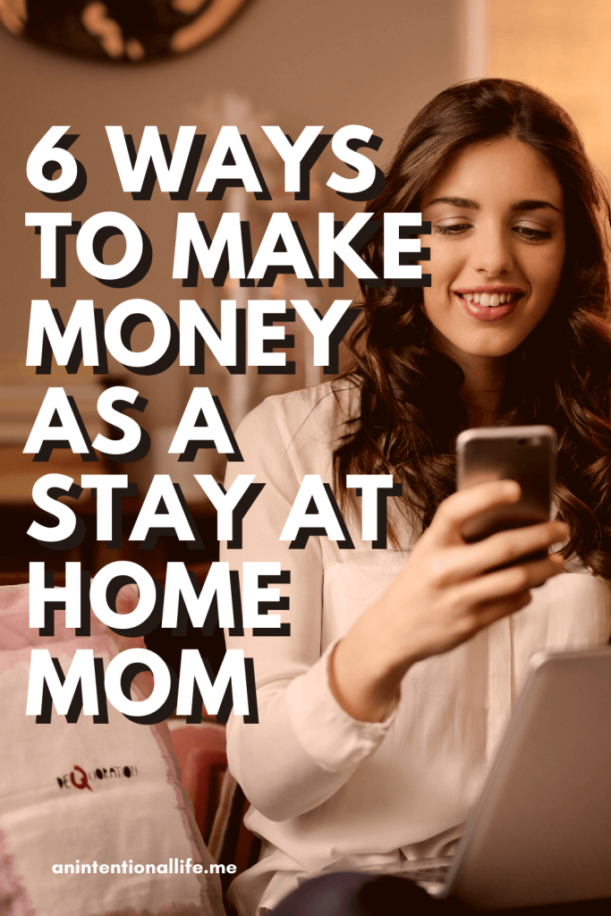6 Successful Ways To Make Money As a SAHM - how to make money as a stay at home mom