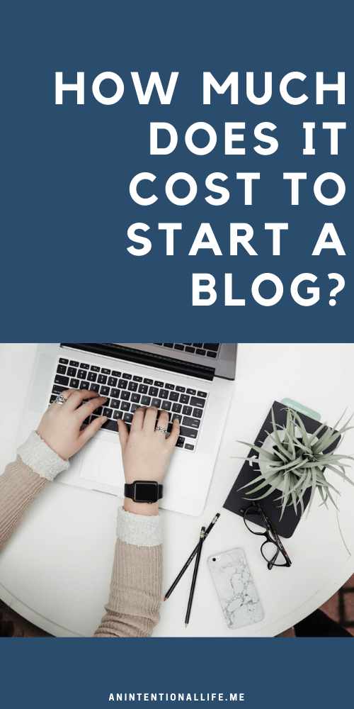 How Much Does it Cost to Start a Blog? Can you start a blog for free and the true cost of blogging