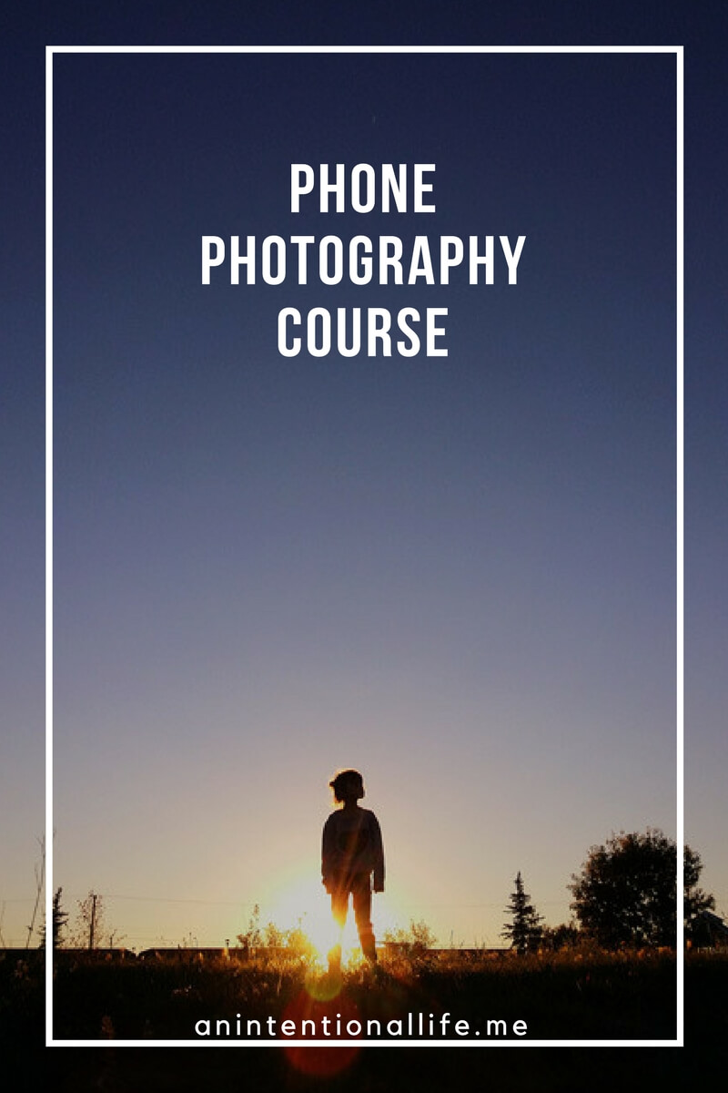 Phone Photography Course: Capturing Your Everyday While Still Living It