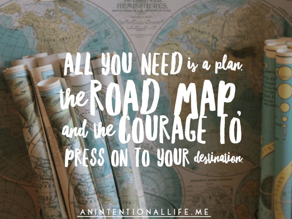 All you need is a plan, the road map and courage to press on to your destination.