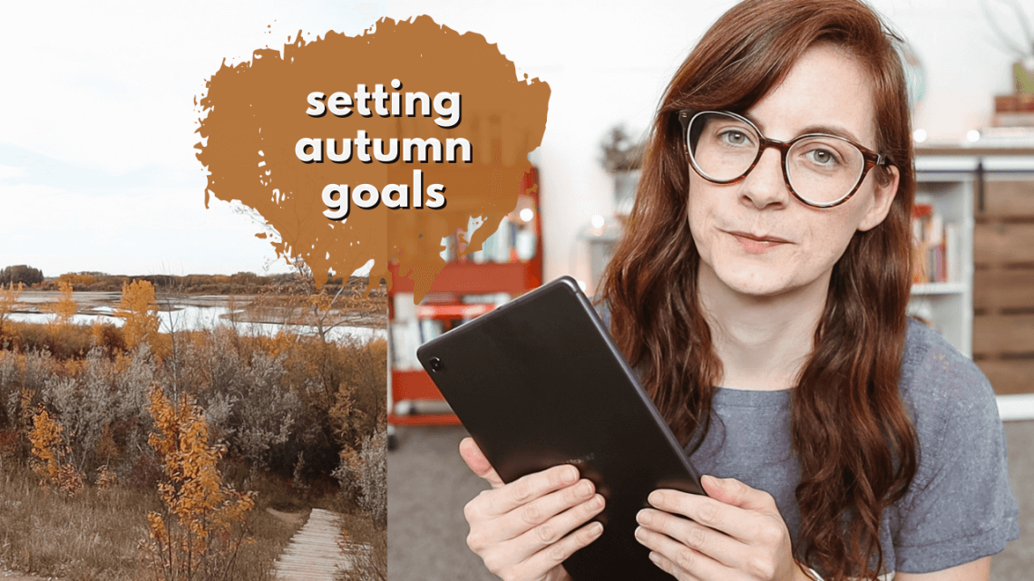 setting GOALS FOR AUTUMN - a scary one, a decluttering one and more!